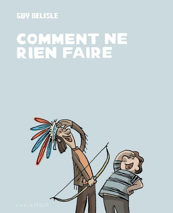 Comment ne rien faire de guy delisle